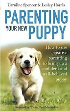 Parenting Your New Puppy: How to use positive parenting to bring up a...