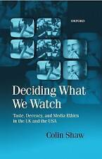 DECIDING WHAT WE WATCH: TASTE, DECENCY, AND MEDIA ETHICS IN THE UK AND THE USA.,