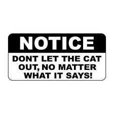 Notice Don'T Let The Cat Out No Matter What It Says Metal Sign - 8 X 12 In