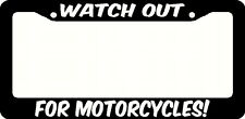 Watch Out For Motorcycles - License Plate Frame Black -Choose Color! harley car