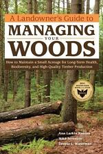 A Landowner's Guide to Managing Your Woods: How to Maintain a Small Acreage for