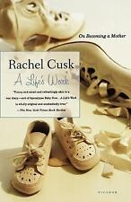 A Life's Work : On Becoming a Mother by Rachel Cusk (2003, Paperback, Revised)