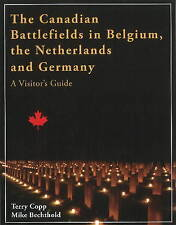 The Canadian Battlefields in Belgium, the Netherlands, & Germany: A Visitor's...