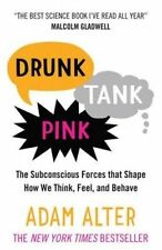 Drunk Tank Pink by Adam Alter The Subconscious Forces That Shape How We Think,