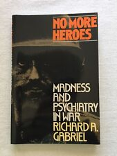 No More Heroes : Madness and Psychiatry in War by Richard A. Gabriel (1988,...