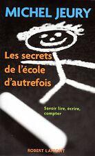 MICHEL JEURY / LES SECRETS DE L'ECOLE D'AUTREFOIS / SAVOIR LIRE, ECRIRE, COMPTER