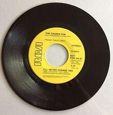 THE CHOSEN FEW, I'LL NEVER CHANGE YOU, RCA#254, 45 PROMO RECORD, 1969