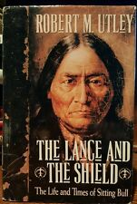 THE LANCE AND THE SHIELD: THE LIFE AND TIMES OF SITTING BULL by Robert M. Utley