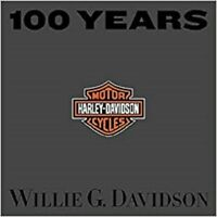 100 Years of Harley-Davidson by Willie G. Davidson (2002, Hardcover)