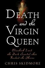Death and the Virgin Queen: Elizabeth I and the Dark Scandal That-ExLibrary