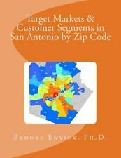 Target Markets and Customer Segments in San Antonio by Zip Code: By Envick, B...