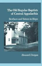The Old Regular Baptists Of Central Appalachia: Brothers And Sisters In Hope:...