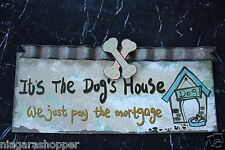 "Metal 3D Sign/Plaque*It's the Dog's House/We just pay the mortgage*14"" X 6"""