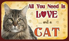 ALL YOU NEED IS LOVE AND A MAINE COON CAT SIGN OTHER CATS & DOG BREEDS LISTED