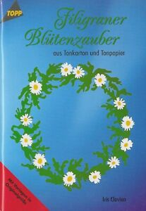 Iris Clavien: Filigraner Blütenzauber aus Tonkarton und Tonpapier **TOP**