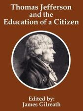 Thomas Jefferson and the Education of a Citizen, Paperback by Gilreath, James...