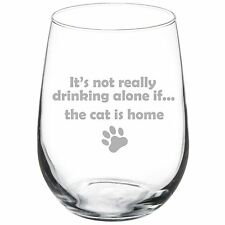 Stemless Wine Glass Goblet 17oz Funny Not Drinking Alone Cat Is Home