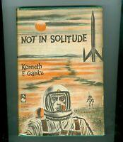 1st Ed NOT IN SOLITUDE Kenneth Gantz 1959 HC/DJ BCE BOOK