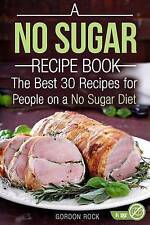A No Sugar Recipe Book: The Best 30 Recipes for People on a No Sugar Diet (Sugar
