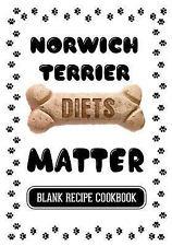 Norwich Terrier Diets Matter : Recipe Books for Dogs, Blank Recipe Cookbook,.