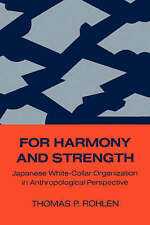 For Harmony and Strength: Japanese White-Collar Organization in Anthropological