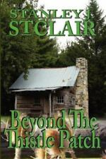 Beyond the Thistle Patch by Stanley J. St. Clair (2010, Paperback)