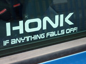 Honk if anything falls off funny car window sticker