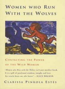 Women Who Run with the Wolves: Contacting the Power of the Wild .9780712657471