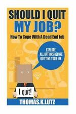 Should I Quit My Job?: How to Cope with a Dead End Job, Explore All Options...