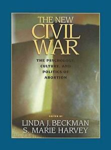 New Civil War : The Psychology, Culture and Politics of Abortion Linda Beckman
