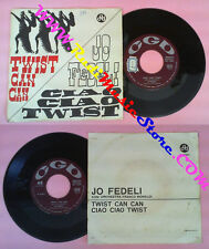 LP 45 7'' JO FEDELI Ciao ciao twist can can 1962 MONALDI CGD no cd mc vhs dvd