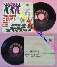 LP 45 7'' JO FEDELI Ciao ciao twist can can 1962 MONALDI CGD no cd mc vhs dvd