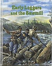 Early Loggers and the Sawmill (Early Settler Life Series)