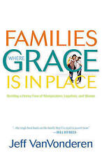 Families Where Grace is in Place: Building a Home Free of Manipulation,...