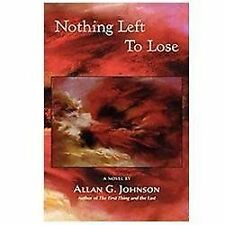 Nothing Left to Lose by Allan G. Johnson (2011, Paperback)