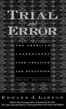 Trial and Error : The American Controversy over Creation and Evolution by...