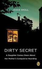 Dirty Secret: A Daughter Comes Clean About Her Mother's Compulsive Hoarding, Sho
