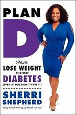 Plan D: How to Lose Weight and Beat Diabetes Even If You Don't Have It