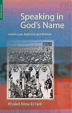 Speaking in God's Name : Islamic Law, Authority and Women by Khaled Abou El Fadl