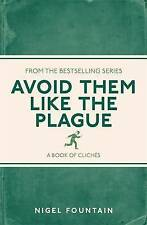Avoid Them Like the Plague: A Book of Cliches, Nigel Fountain, 1782434283, New B