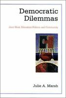 Democratic Dilemmas: Joint Work, Education Politics, and Community (Suny Ser...
