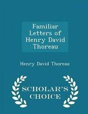 Familiar Letters Henry David Thoreau - Scholar's Choice Editio by Thoreau Henry