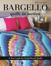 Bargello Quilts in Motion : A New Look for Strip-Pieced Quilts by Ruth Ann Berry