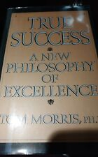 True Success, A New Philosophy of Excellence by Tom Morris, PhD  HC w DJ