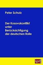 Der Kosovokonflikt unter Berücksichtigung der deutschen Rolle by Peter Schulz...