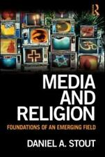 Media and Religion: Foundations of an Emerging Field by Daniel A. Stout. Free Sh