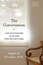 The Conversation : A Revolutionary Plan for End-Of-Life Care by Angelo E. Voland