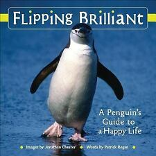 Flipping Brilliant : A Penguin's Guide to a Happy Life by Jonathan Chester (2008