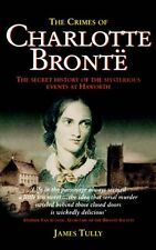 The Crimes of Charlotte Bronte: The Secret History of the Mysterious Events at,