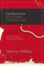 Confessions of a Good Christian Girl: The Secrets Women Keep and the Grace That